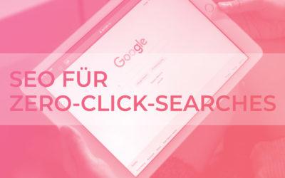 SEO für Zero-Click-Searches: Google SERP-Features mit SEO Content optimal nutzen
